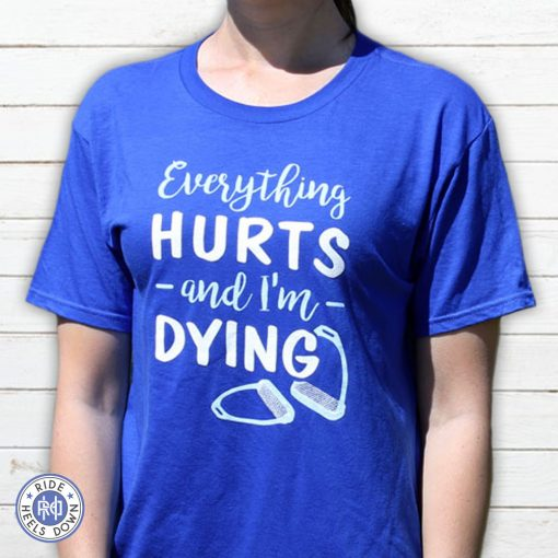 Everything Hurts & I'm Dying equestrian t-shirt