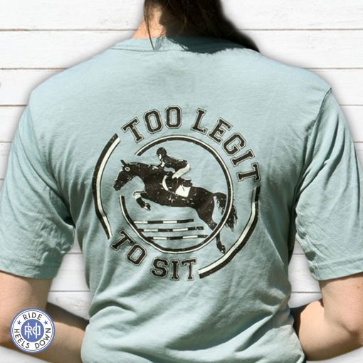 Too Legit To Sit hunter jumper t-shirt